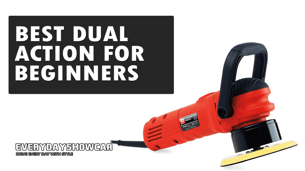 Best Dual Action Polishers For Beginners [2020]