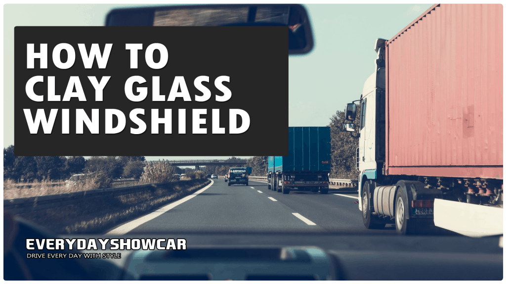 How To Clay Bar A Glass Windshield: No More Bugs!