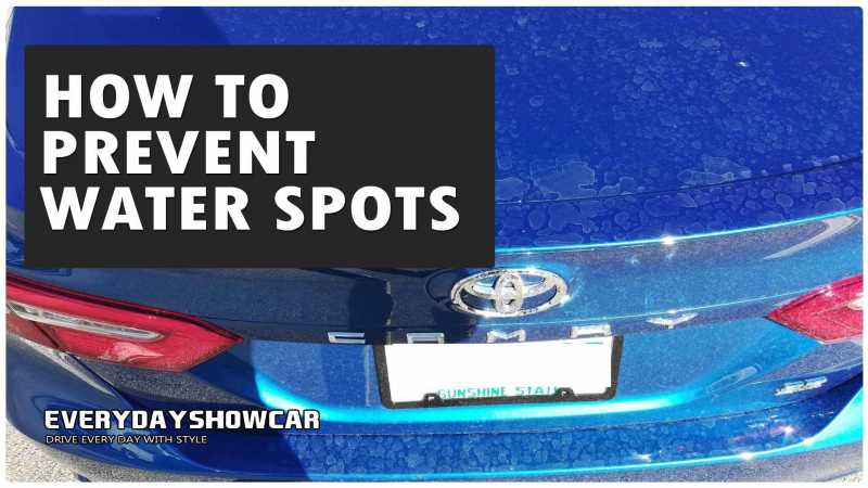 How To Prevent Water Spots Drying On Your Car
